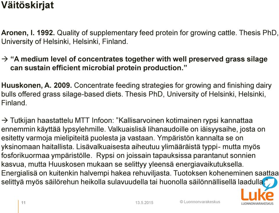 Concentrate feeding strategies for growing and finishing dairy bulls offered grass silage-based diets. Thesis PhD, University of Helsinki, Helsinki, Finland.