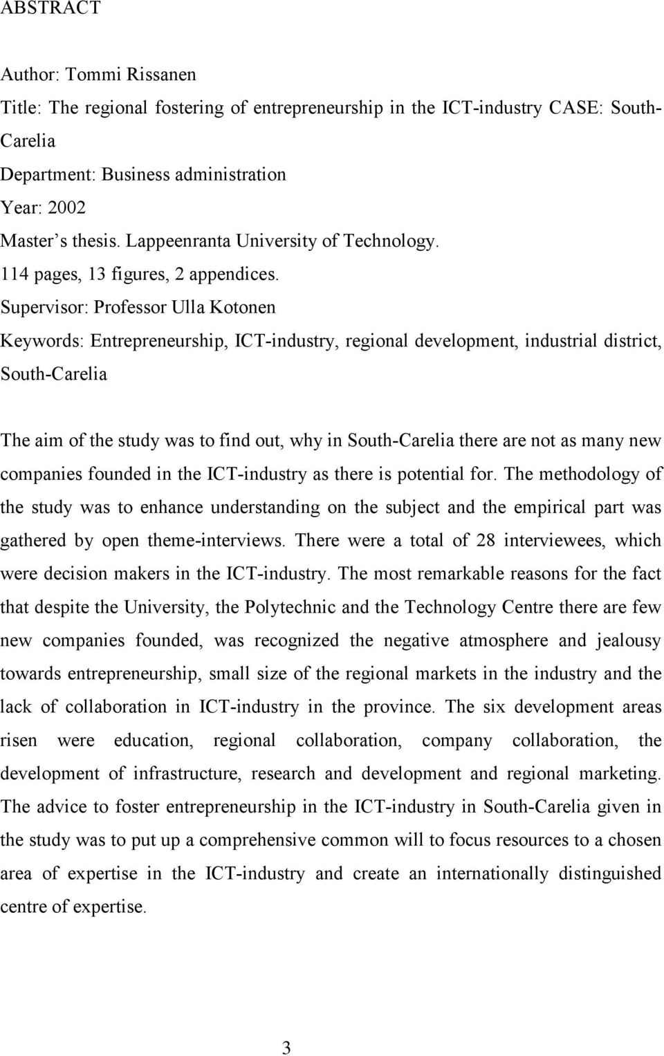Supervisor: Professor Ulla Kotonen Keywords: Entrepreneurship, ICT-industry, regional development, industrial district, South-Carelia The aim of the study was to find out, why in South-Carelia there