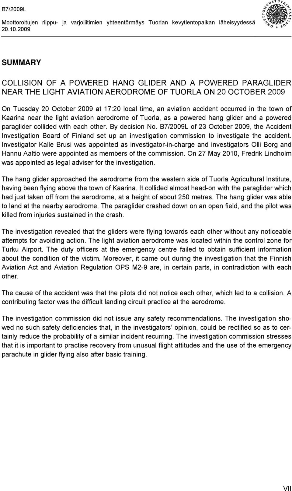 B7/2009L of 23 October 2009, the Accident Investigation Board of Finland set up an investigation commission to investigate the accident.