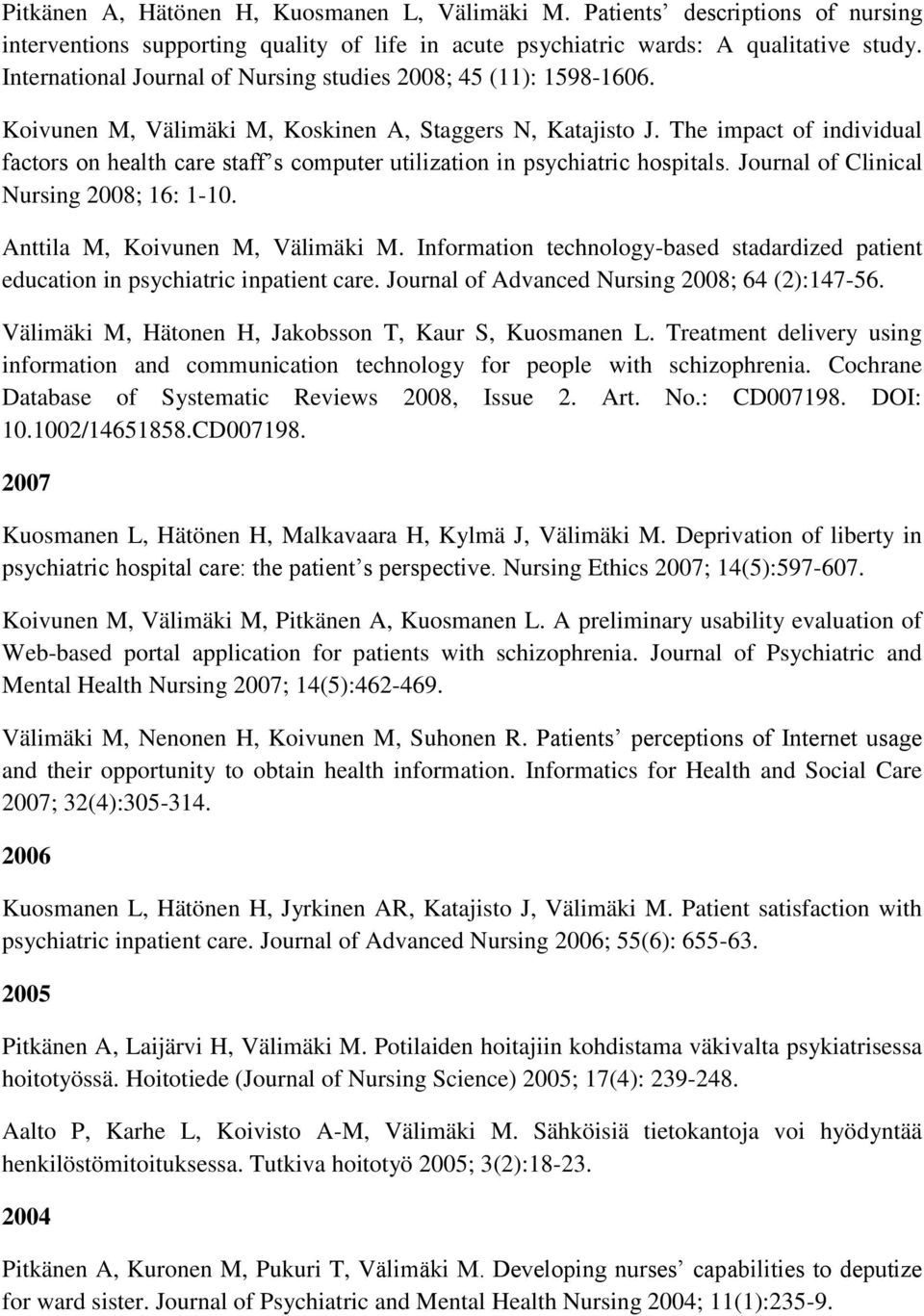 The impact of individual factors on health care staff s computer utilization in psychiatric hospitals. Journal of Clinical Nursing 2008; 16: 1-10. Anttila M, Koivunen M, Välimäki M.