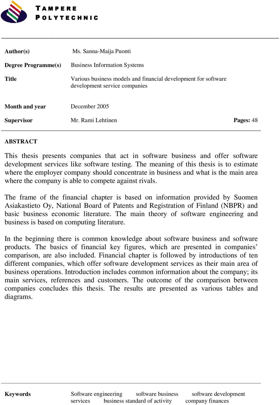 Rami Lehtinen Pages: 48 ABSTRACT This thesis presents companies that act in software business and offer software development services like software testing.
