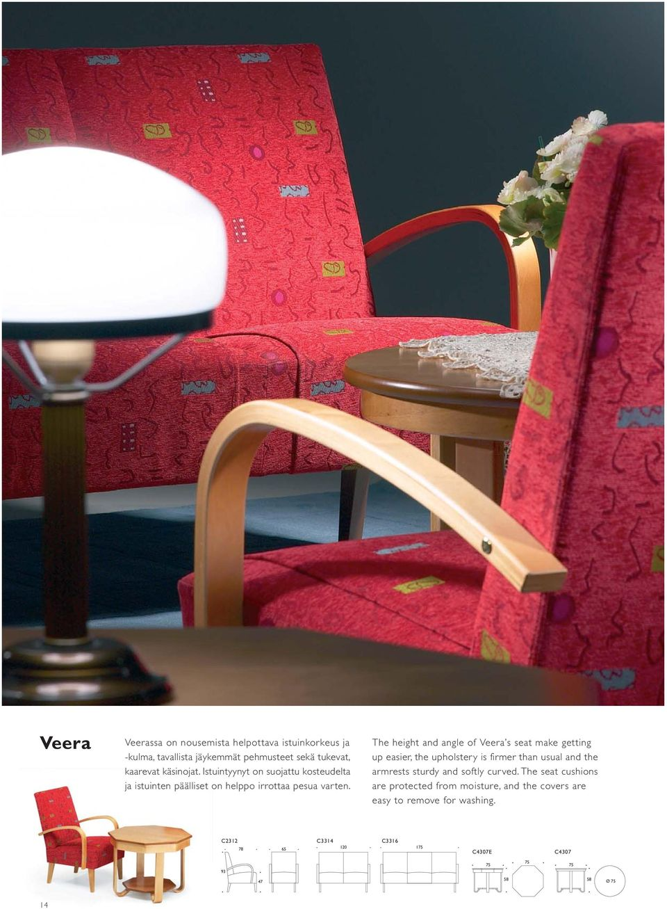 The height and angle of Veera s seat make getting up easier, the upholstery is firmer than usual and the armrests sturdy and softly