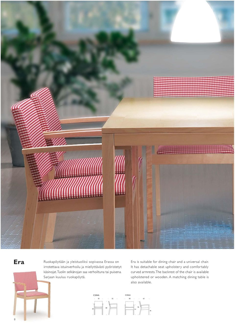 Era is suitable for dining chair and a universal chair.