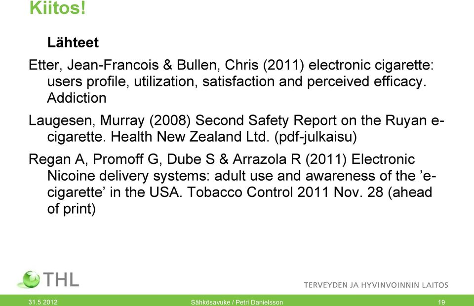 perceived efficacy. Addiction Laugesen, Murray (2008) Second Safety Report on the Ruyan e- cigarette.
