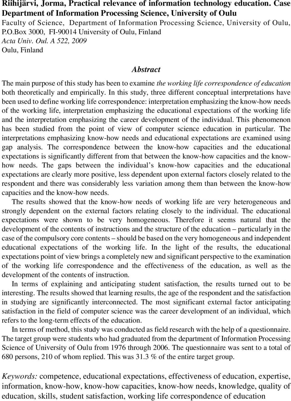 Oul. A 522, 2009 Oulu, Finland Abstract The main purpose of this study has been to examine the working life correspondence of education both theoretically and empirically.