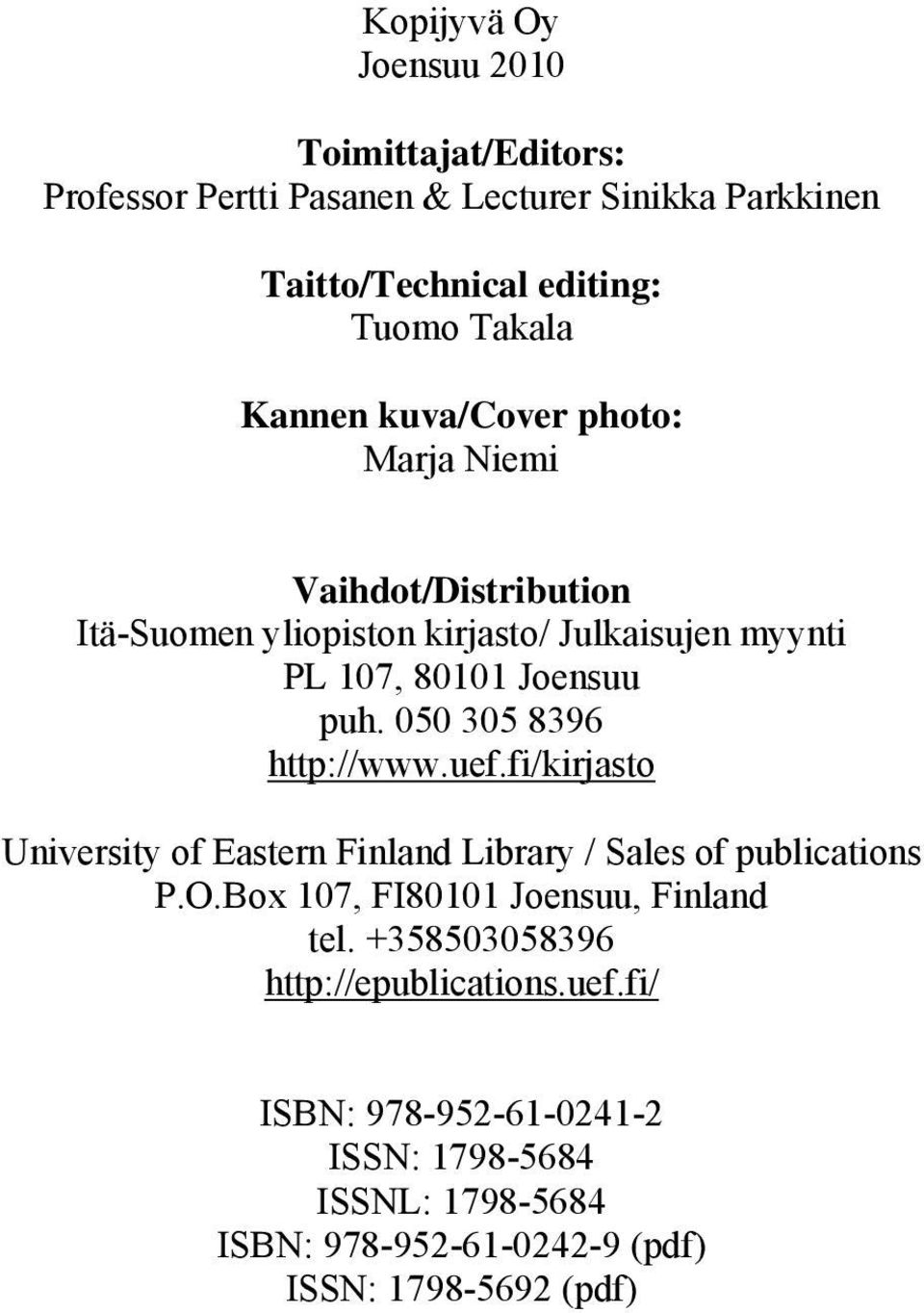 050 305 8396 http://www.uef.fi/kirjasto University of Eastern Finland Library / Sales of publications P.O.