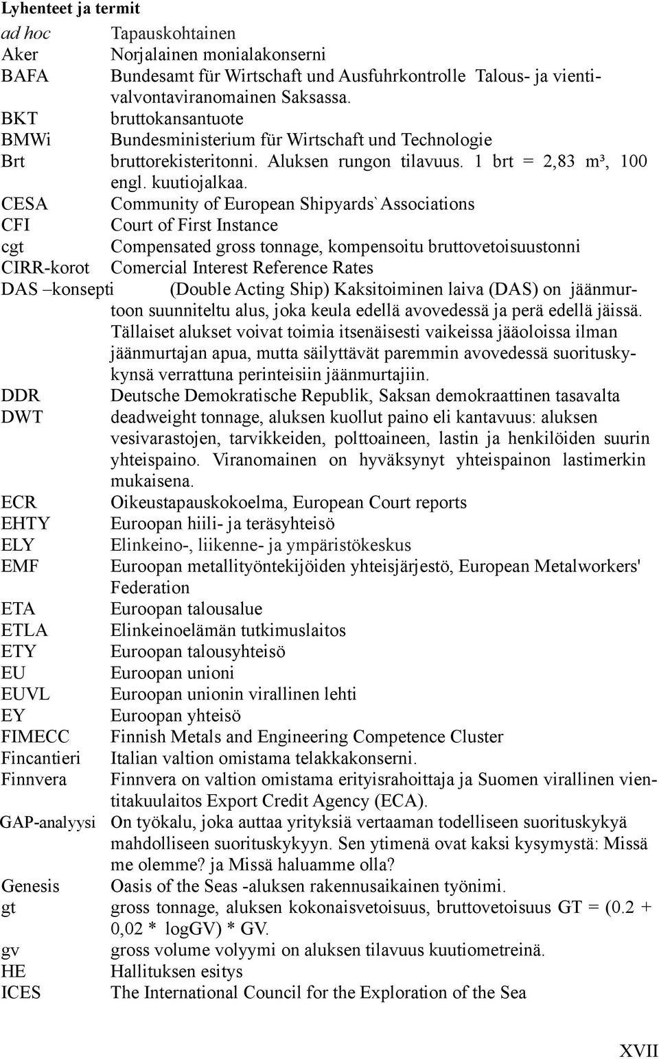 CESA Community of European Shipyards`Associations CFI Court of First Instance cgt Compensated gross tonnage, kompensoitu bruttovetoisuustonni CIRR-korot Comercial Interest Reference Rates DAS