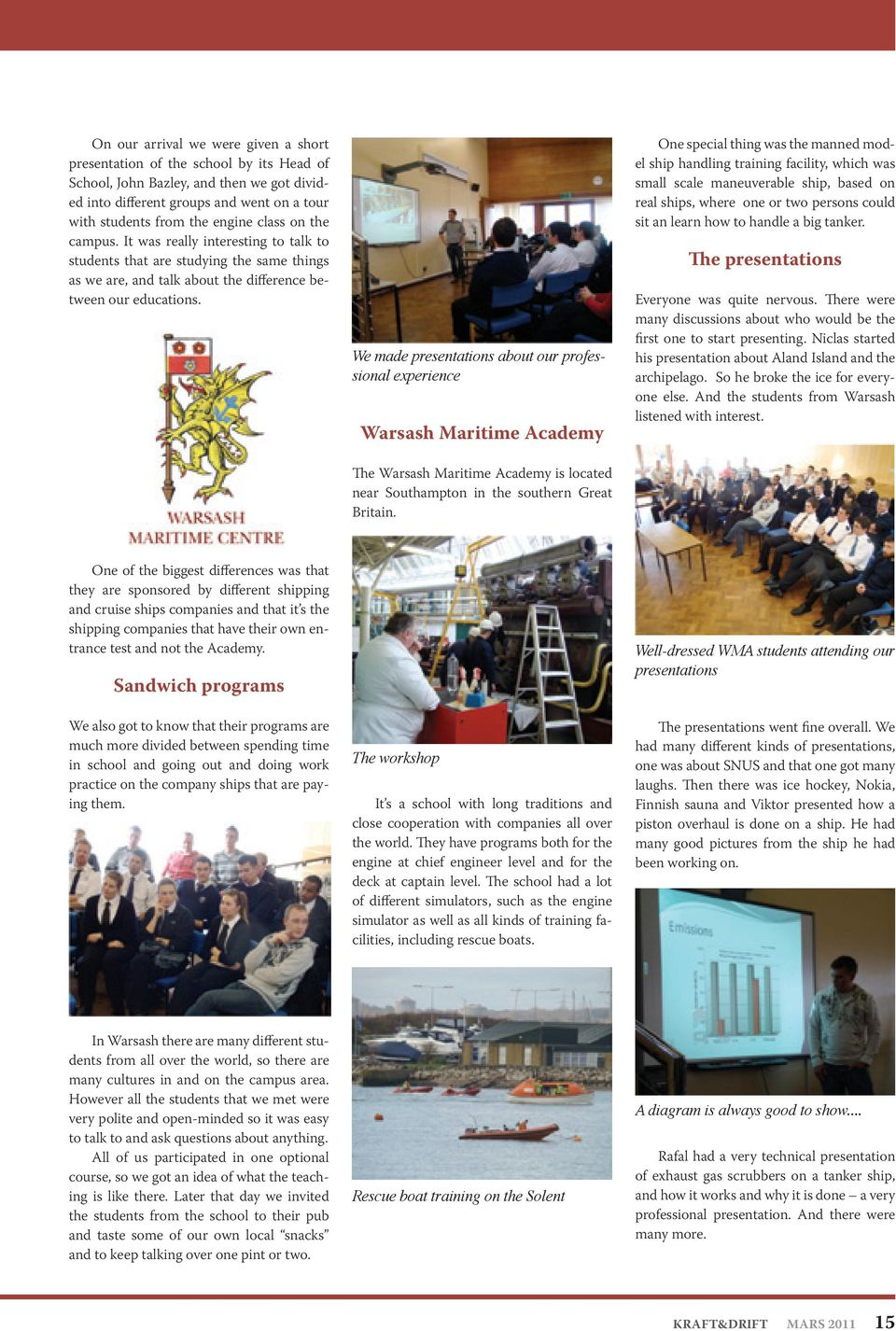 We made presentations about our professional experience Warsash Maritime Academy The Warsash Maritime Academy is located near Southampton in the southern Great Britain.