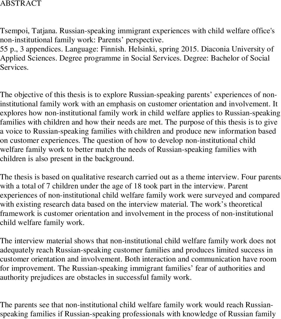 The objective of this thesis is to explore Russian-speaking parents experiences of noninstitutional family work with an emphasis on customer orientation and involvement.