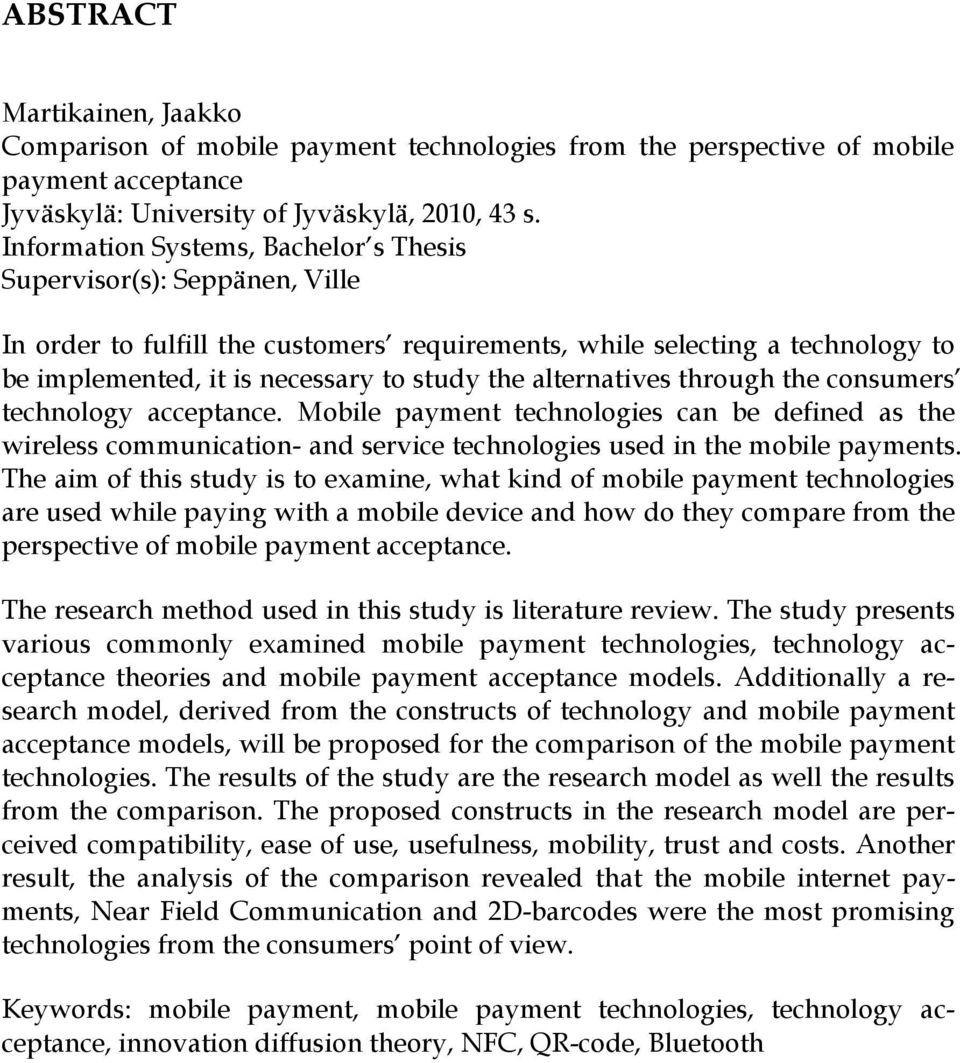 alternatives through the consumers technology acceptance. Mobile payment technologies can be defined as the wireless communication- and service technologies used in the mobile payments.