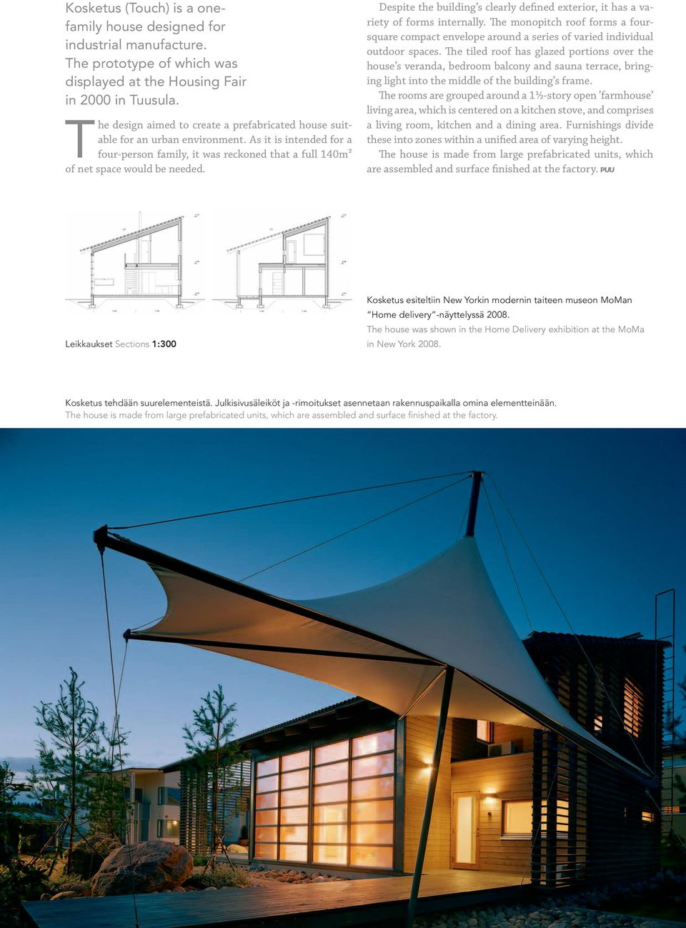 Despite the building s clearly defined exterior, it has a variety of forms internally. The monopitch roof forms a foursquare compact envelope around a series of varied individual outdoor spaces.