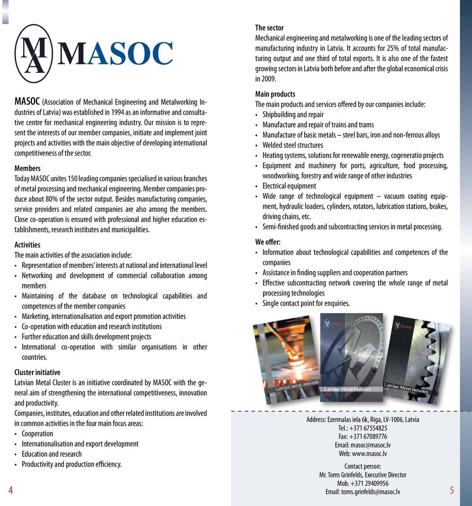 sector. Members Today MASOC unites 150 leading companies specialised in various branches of metal processing and mechanical engineering. Member companies produce about 80% of the sector output.