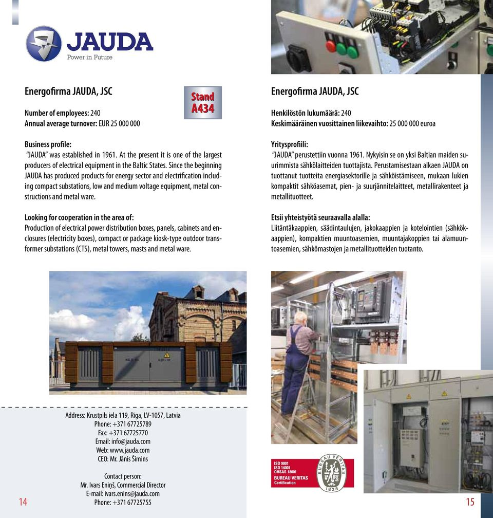 Since the beginning JAUDA has produced products for energy sector and electrification including compact substations, low and medium voltage equipment, metal constructions and metal ware.