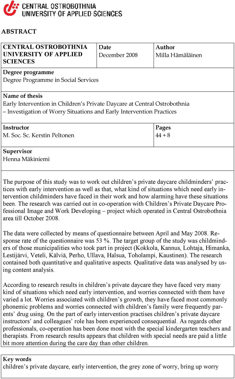 Kerstin Peltonen Pages 44 + 8 Supervisor Henna Mäkiniemi The purpose of this study was to work out children s private daycare childminders practices with early intervention as well as that, what kind