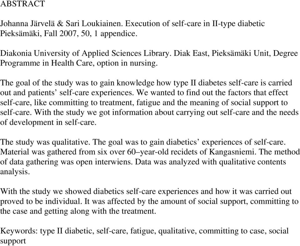 The goal of the study was to gain knowledge how type II diabetes self-care is carried out and patients self-care experiences.
