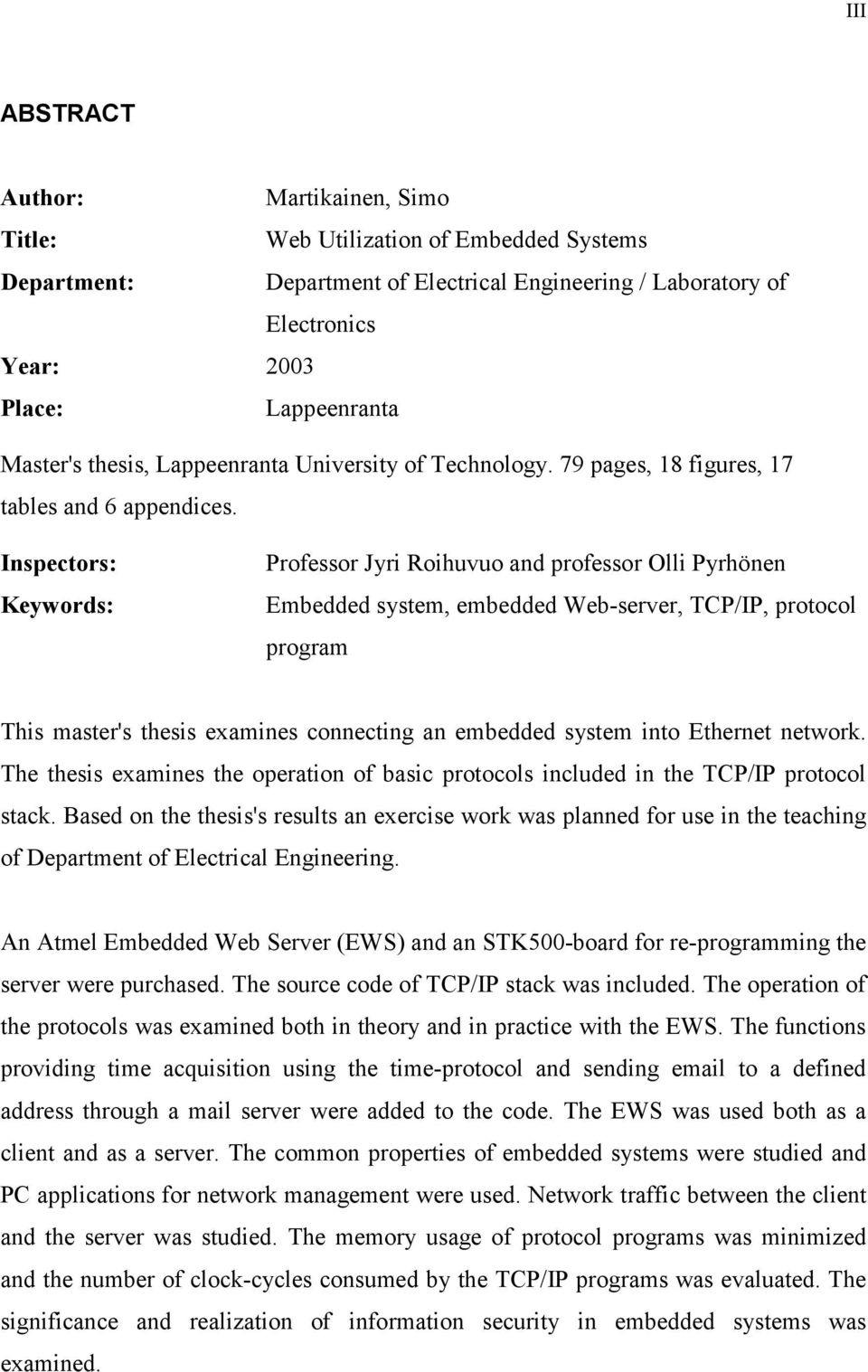 Inspectors: Keywords: Professor Jyri Roihuvuo and professor Olli Pyrhönen Embedded system, embedded Web-server, TCP/IP, protocol program This master's thesis examines connecting an embedded system
