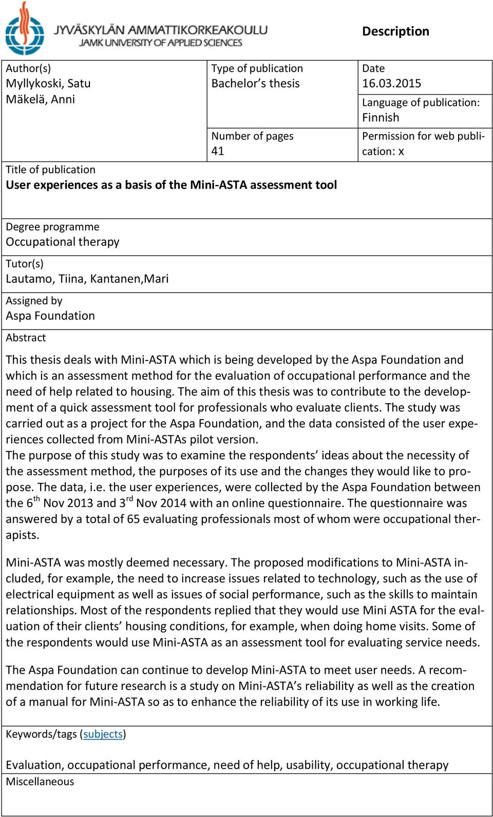 thesis deals with Mini-ASTA which is being developed by the Aspa Foundation and which is an assessment method for the evaluation of occupational performance and the need of help related to housing.