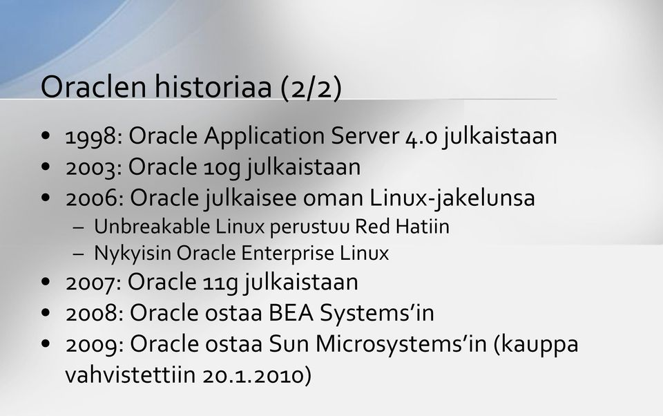 Unbreakable Linux perustuu Red Hatiin Nykyisin Oracle Enterprise Linux 2007: Oracle 11g