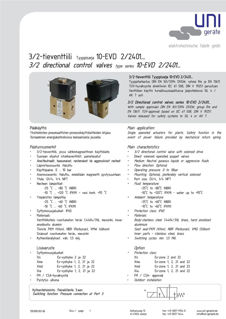 Venttiilien käyttö turvallisuuslaadituissa järjestelmissä SIL 4 / AK 7 asti 3/2 Directional control valves series 10-EVD 2/2401... With sample approvals DIN EN 161/3394 DVGW, group Rm and EN 13611.