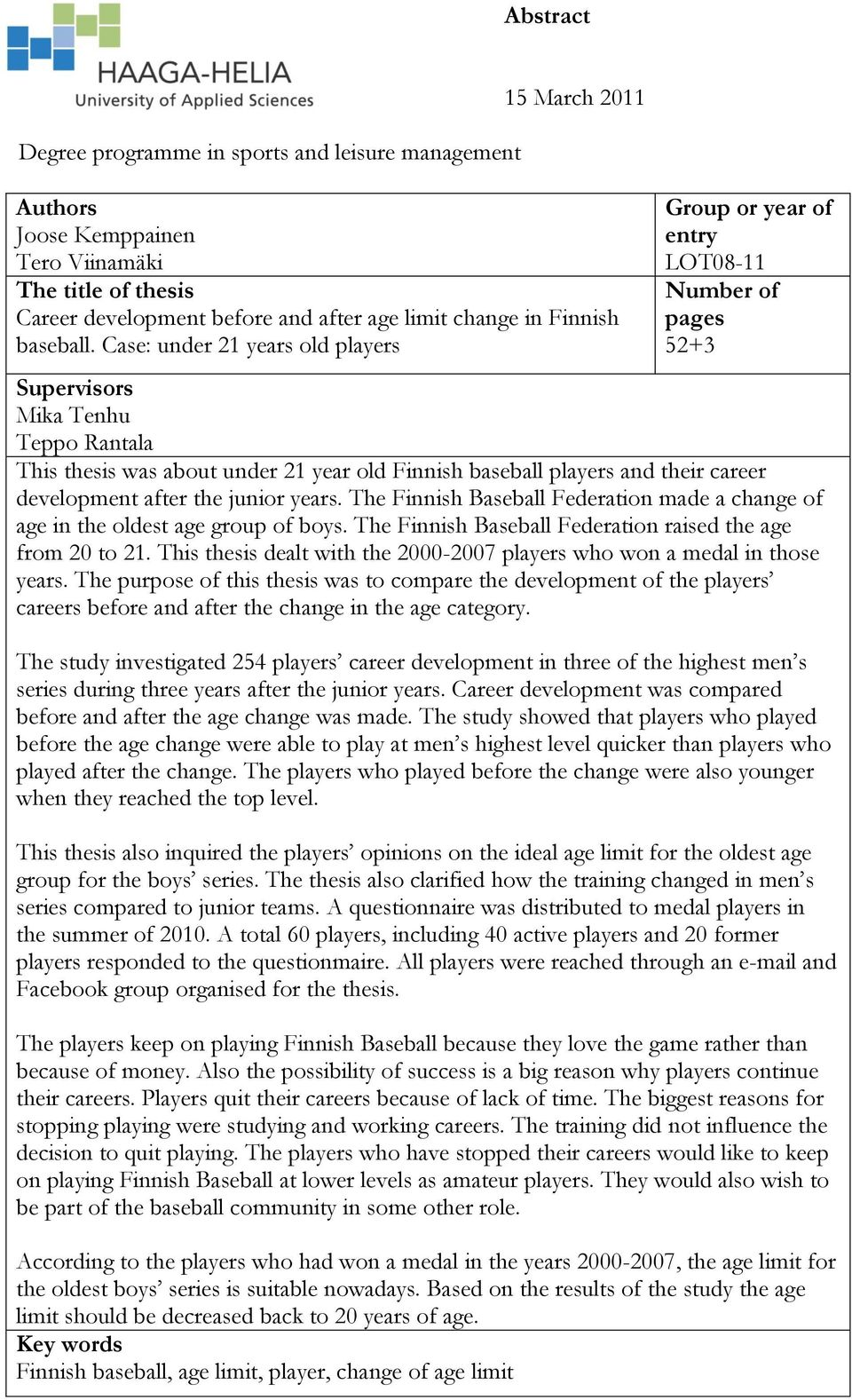 Case: under 21 years old players Group or year of entry LOT08-11 Number of pages 52+3 Supervisors Mika Tenhu Teppo Rantala This thesis was about under 21 year old Finnish baseball players and their