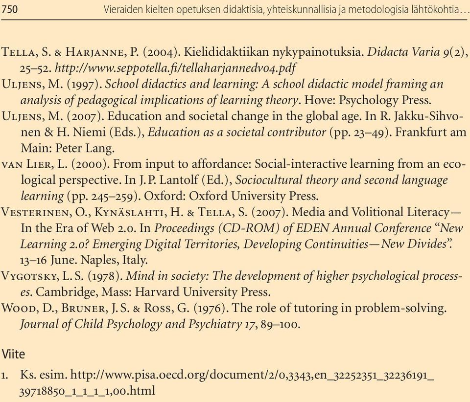 Hove: Psychology Press. Uljens, M. (2007). Education and societal change in the global age. In R. Jakku-Sihvonen & H. Niemi (Eds.), Education as a societal contributor (pp. 23 49).