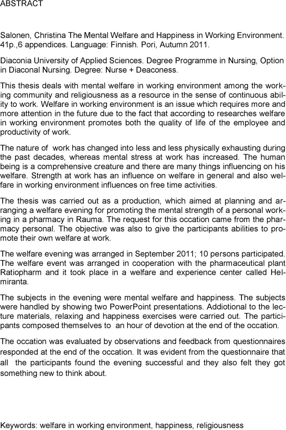 This thesis deals with mental welfare in working environment among the working community and religiousness as a resource in the sense of continuous ability to work.