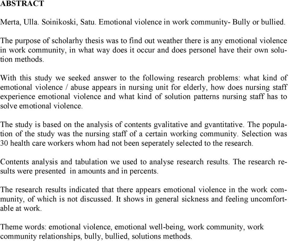 With this study we seeked answer to the following research problems: what kind of emotional violence / abuse appears in nursing unit for elderly, how does nursing staff experience emotional violence