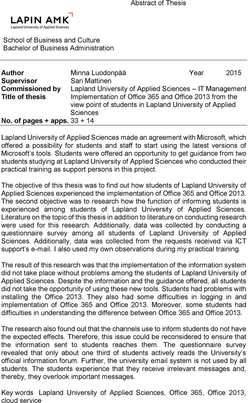 33 + 14 Lapland University of Applied Sciences made an agreement with Microsoft, which offered a possibility for students and staff to start using the latest versions of Microsoft s tools.