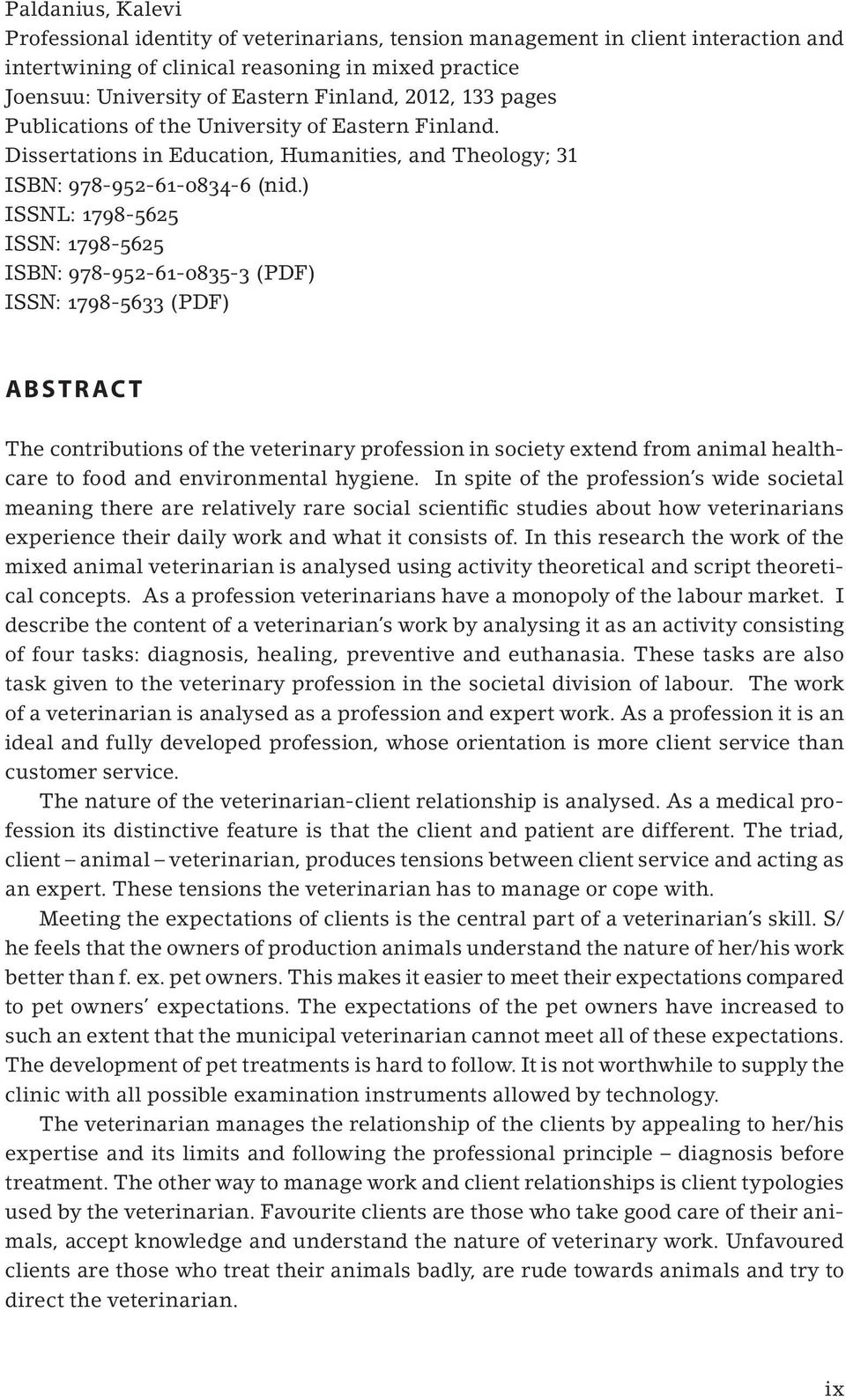 ) issnl: 1798-5625 issn: 1798-5625 isbn: 978-952-61-0835-3 (pdf) issn: 1798-5633 (pdf) ABSTRACT The contributions of the veterinary profession in society extend from animal healthcare to food and