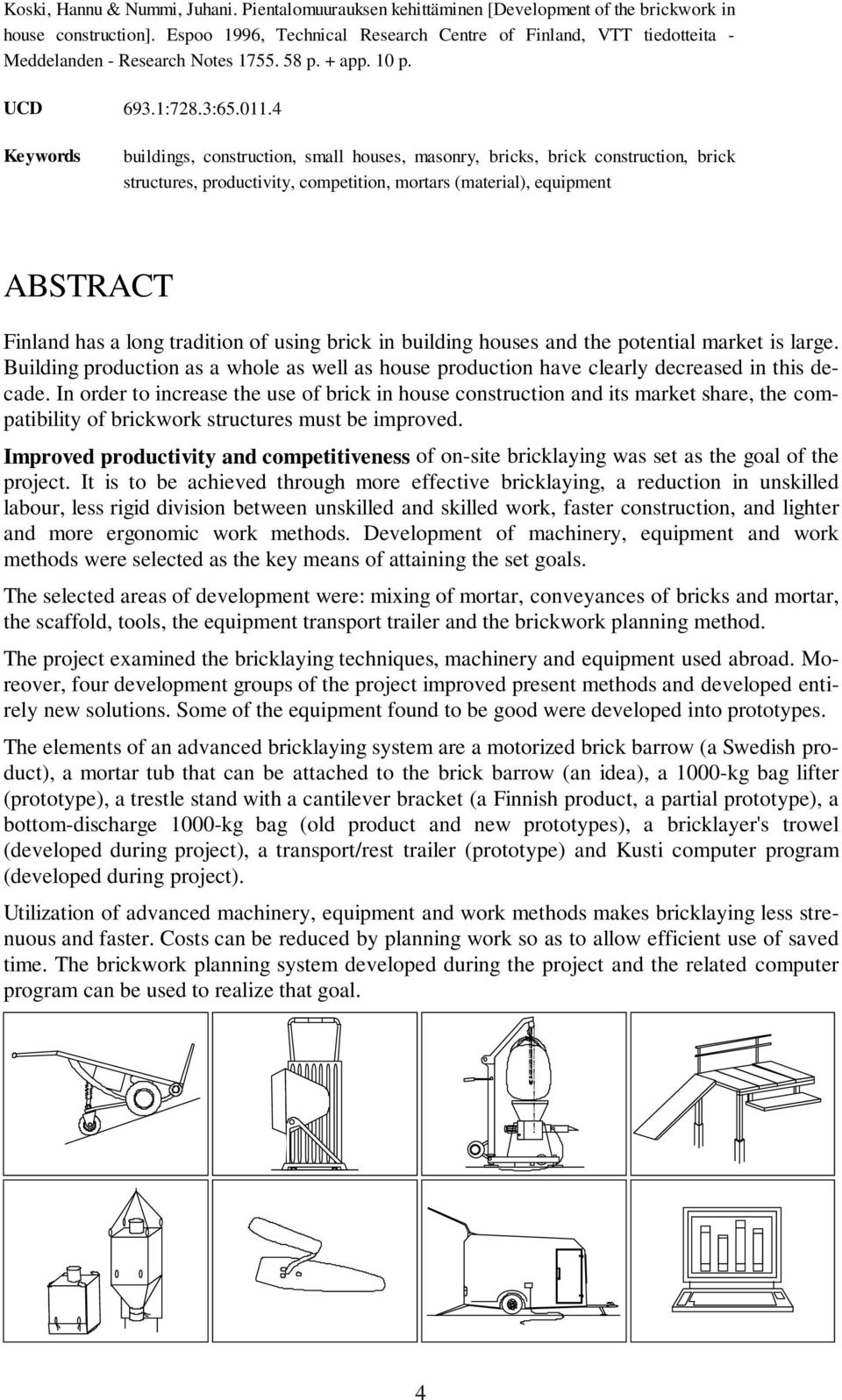4 Keywords buildings, construction, small houses, masonry, bricks, brick construction, brick structures, productivity, competition, mortars (material), equipment ABSTRACT Finland has a long tradition
