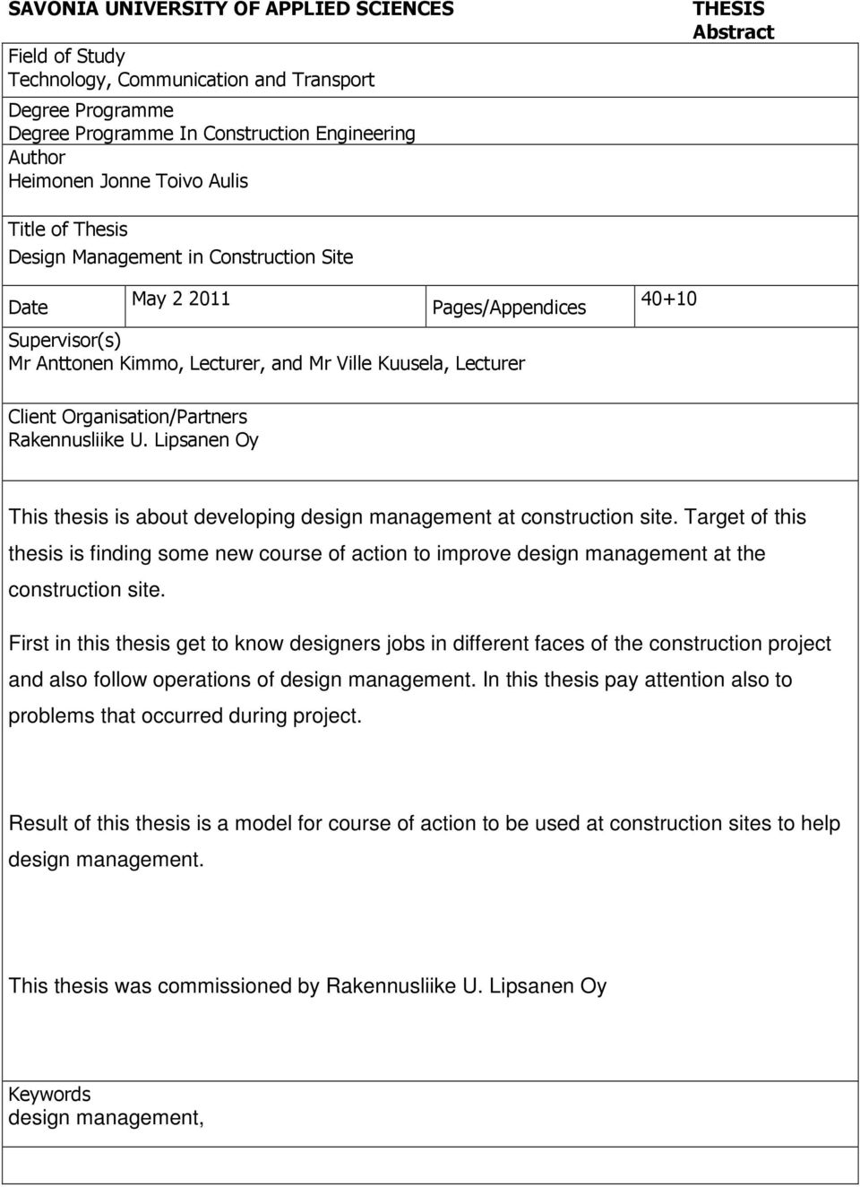Organisation/Partners Rakennusliike U. Lipsanen Oy This thesis is about developing design management at construction site.