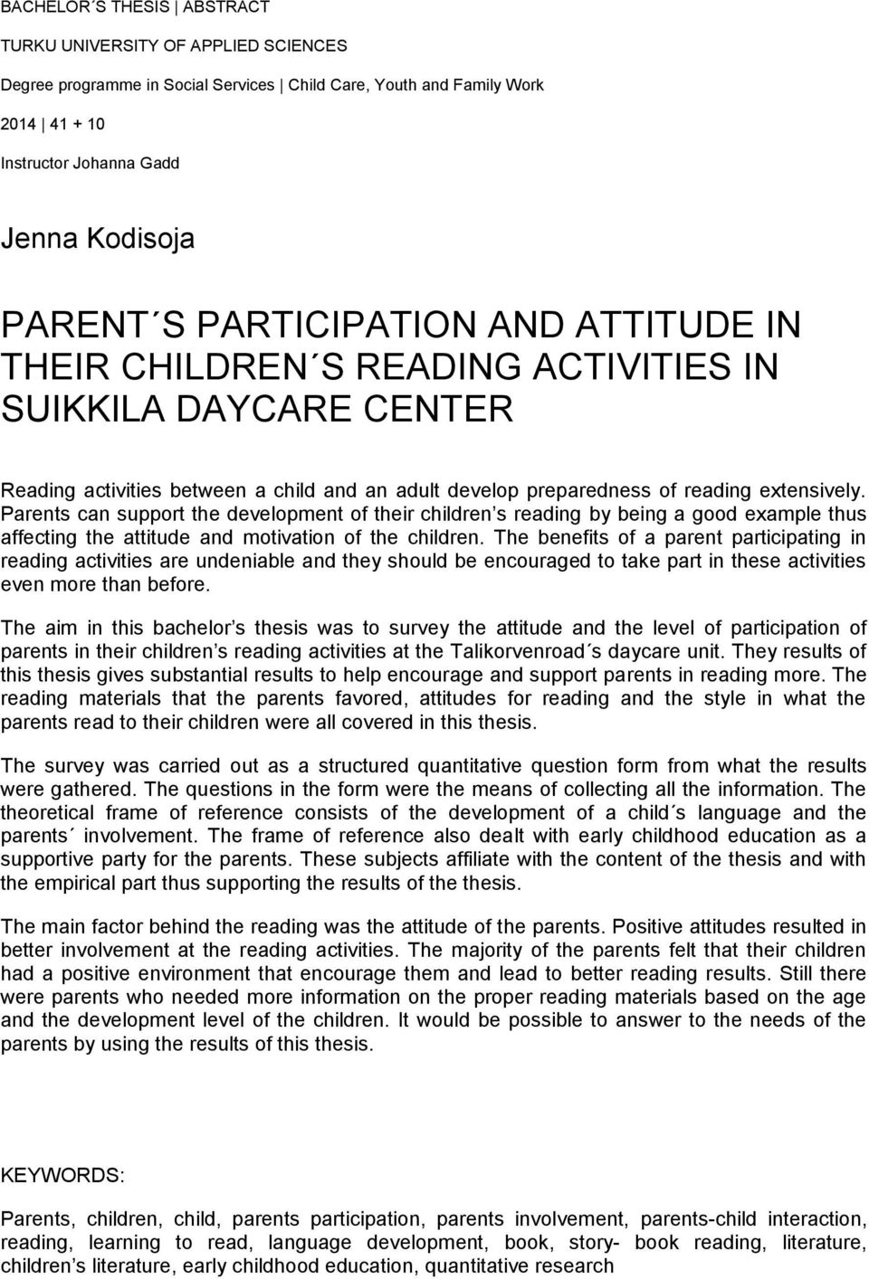 Parents can support the development of their children s reading by being a good example thus affecting the attitude and motivation of the children.