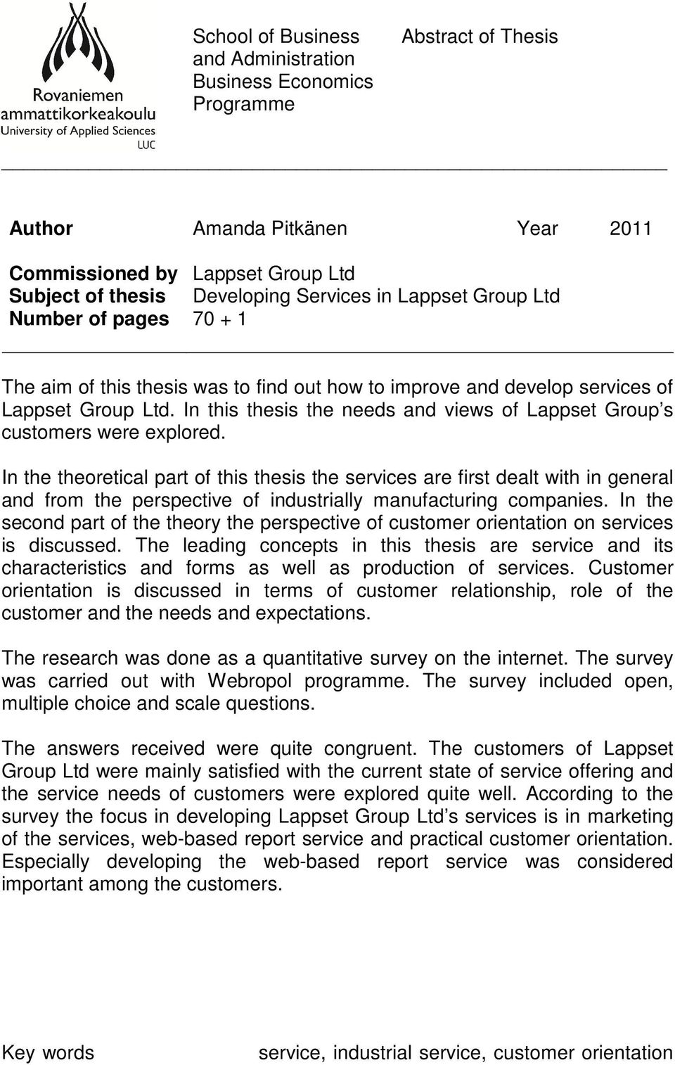 In this thesis the needs and views of Lappset Group s customers were explored.