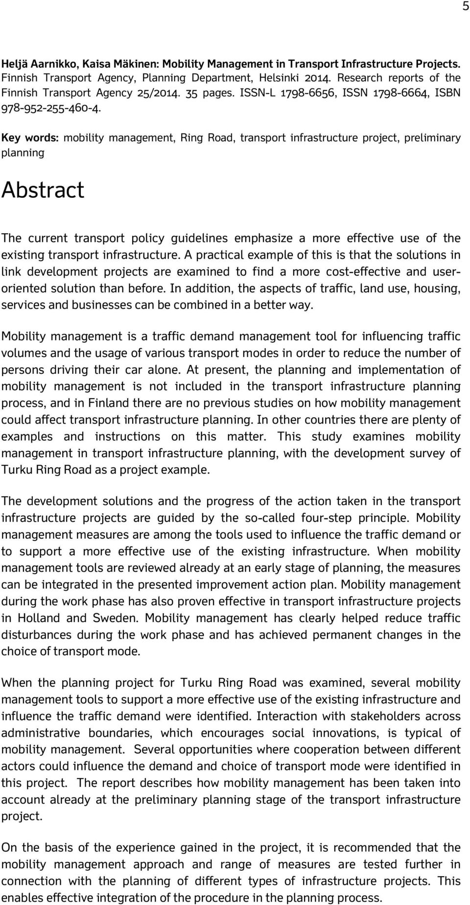 Key words: mobility management, Ring Road, transport infrastructure project, preliminary planning Abstract The current transport policy guidelines emphasize a more effective use of the existing