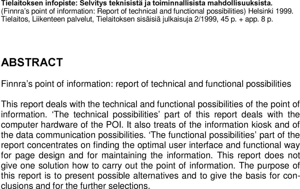 $%675$&7 Fira s poit of iformatio: report of techical ad fuctioal possibilities This report deals with the techical ad fuctioal possibilities of the poit of iformatio.