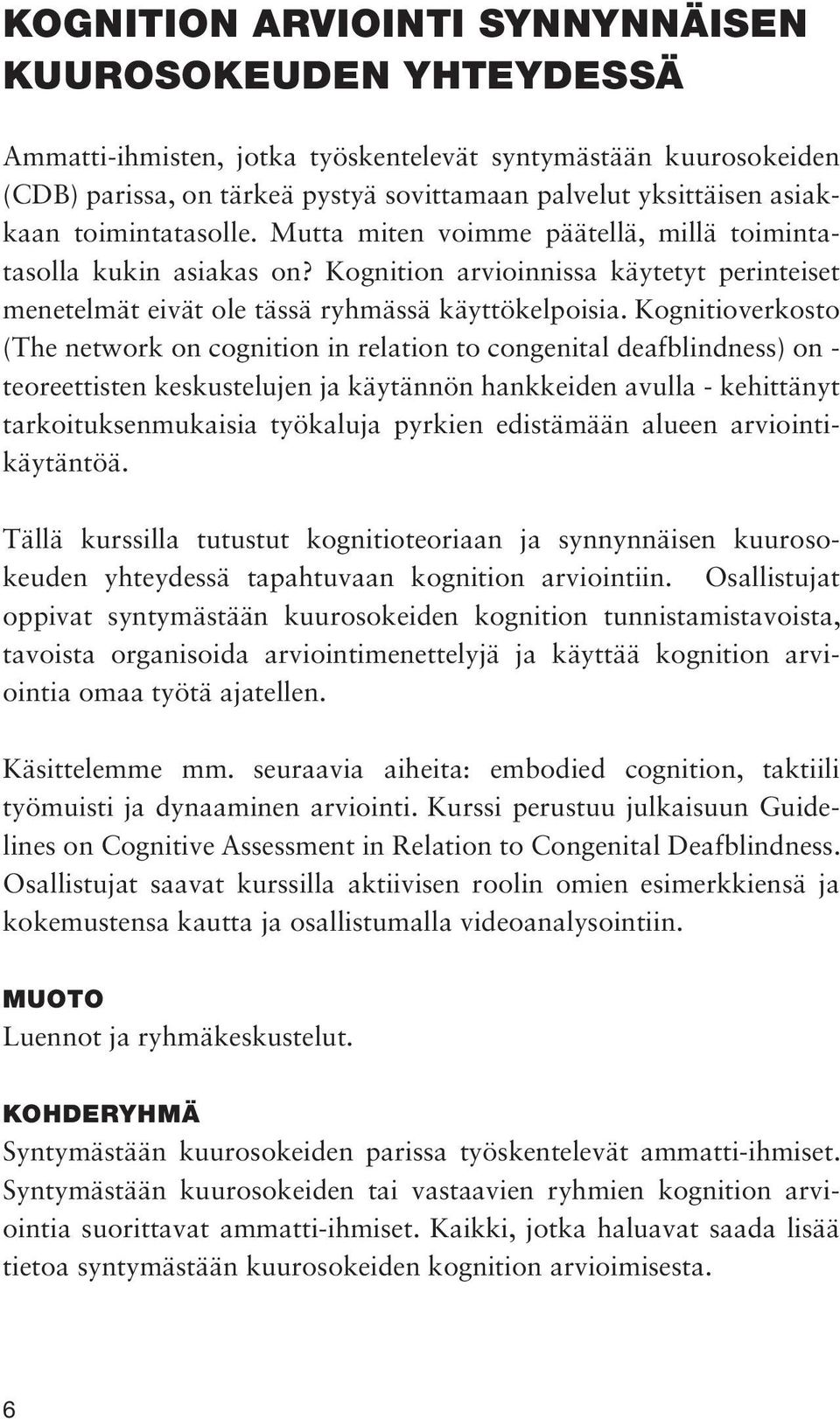 Kognitioverkosto (The network on cognition in relation to congenital deafblindness) on - teoreettisten keskustelujen ja käytännön hankkeiden avulla - kehittänyt tarkoituksenmukaisia työkaluja pyrkien
