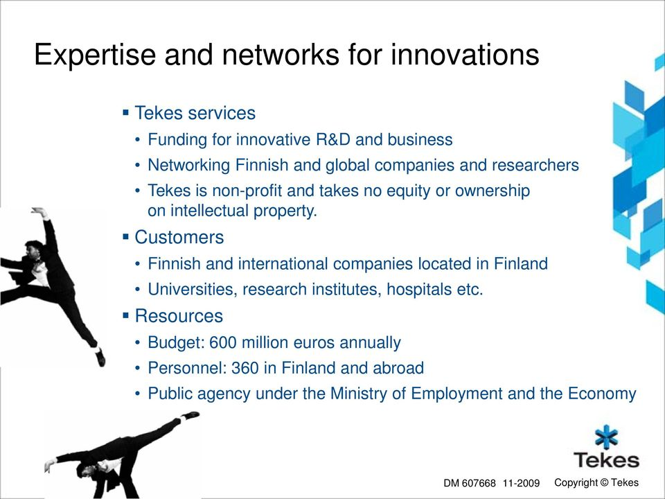 Customers Finnish and international companies located in Finland Universities, research institutes, hospitals etc.