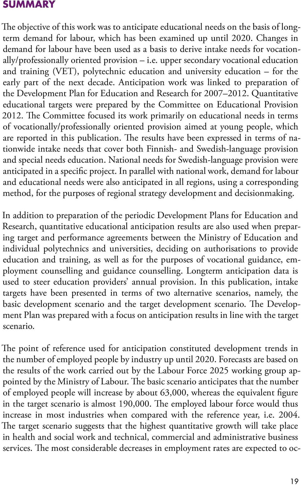 Anticipation work was linked to preparation of the Development Plan for Education and Research for 2007 2012.