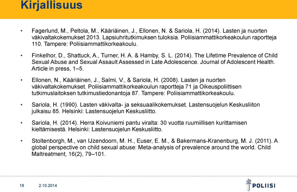 The Lifetime Prevalence of Child Sexual Abuse and Sexual Assault Assessed in Late Adolescence. Journal of Adolescent Health. Article in press, 1 5. Ellonen, N., Kääriäinen, J., Salmi, V.