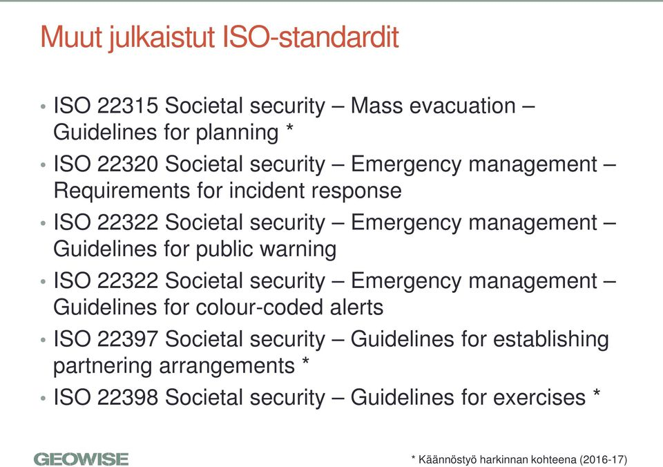 warning ISO 22322 Societal security Emergency management Guidelines for colour-coded alerts ISO 22397 Societal security Guidelines