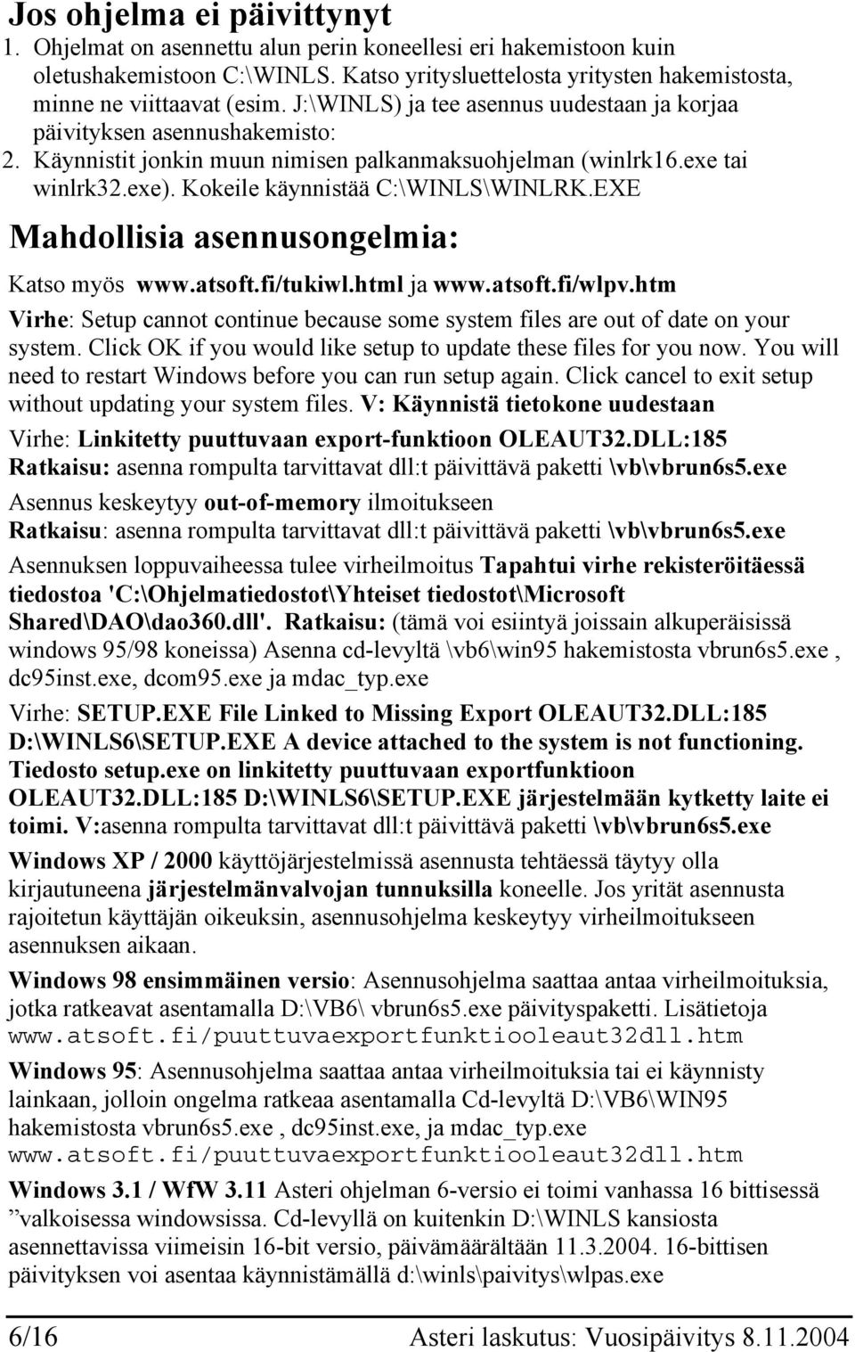 EXE Mahdollisia asennusongelmia: Katso myös www.atsoft.fi/tukiwl.html ja www.atsoft.fi/wlpv.htm Virhe: Setup cannot continue because some system files are out of date on your system.