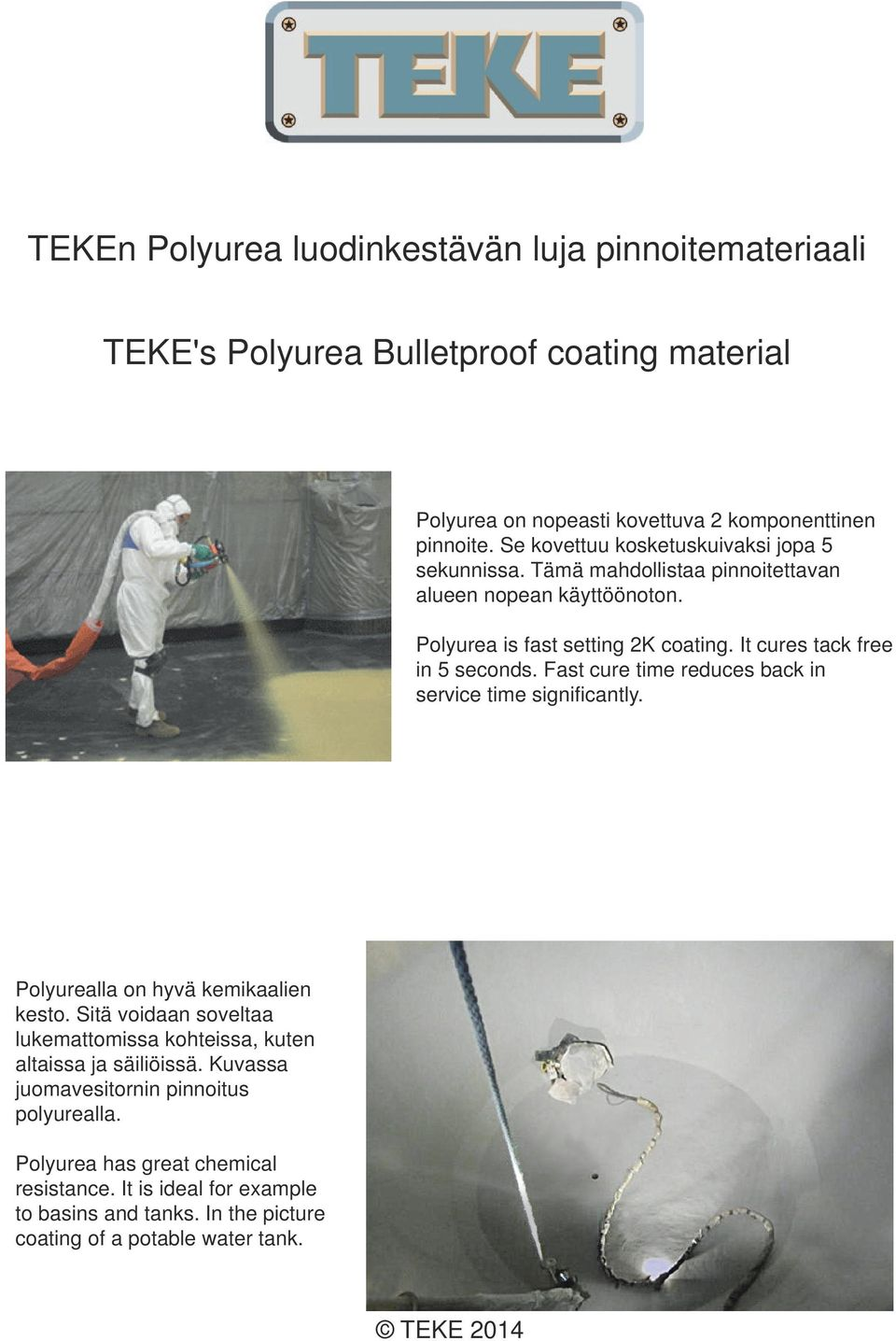 It cures tack free in 5 seconds. Fast cure time reduces back in service time significantly. Polyurealla on hyvä kemikaalien kesto.