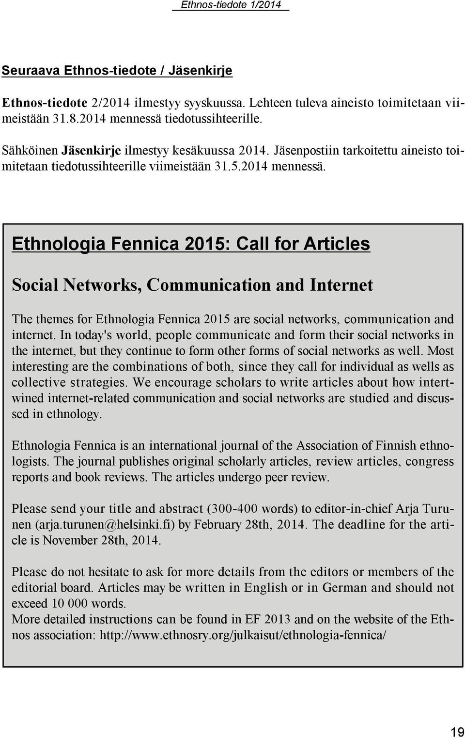 Ethnologia Fennica 2015: Call for Articles Social Networks, Communication and Internet The themes for Ethnologia Fennica 2015 are social networks, communication and internet.