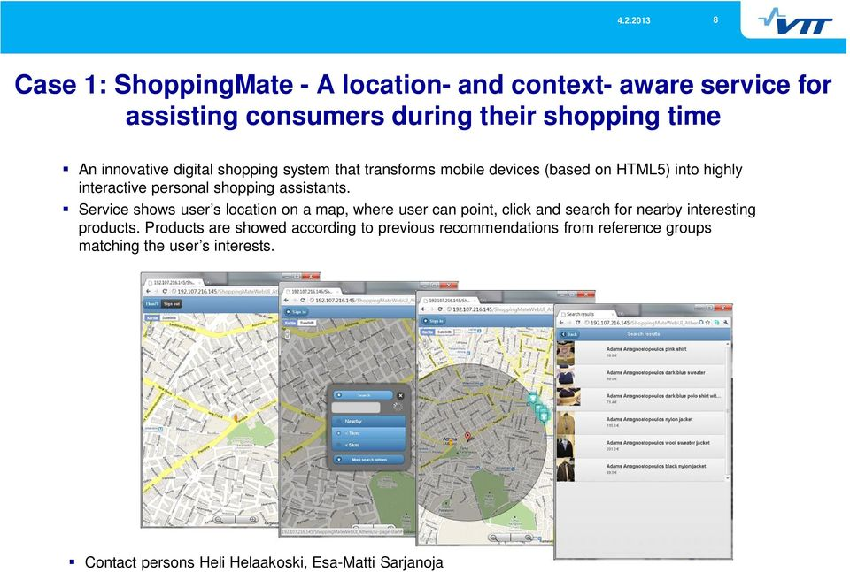 Service shows user s location on a map, where user can point, click and search for nearby interesting products.