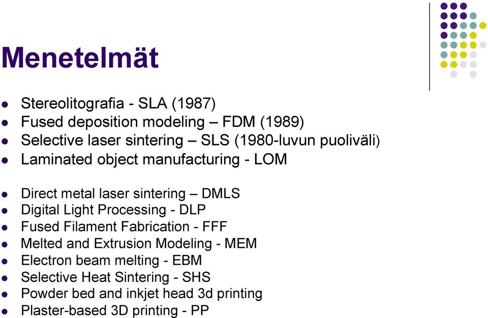 Processing - DLP Fused Filament Fabrication - FFF Melted and Extrusion Modeling - MEM Electron beam melting