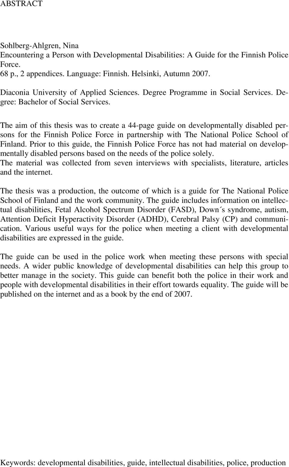 The aim of this thesis was to create a 44-page guide on developmentally disabled persons for the Finnish Police Force in partnership with The National Police School of Finland.