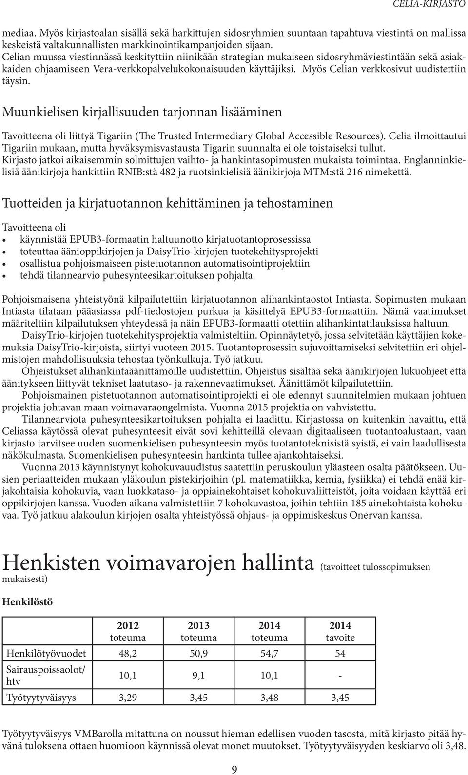 Myös Celian verkkosivut uudistettiin täysin. Muunkielisen kirjallisuuden tarjonnan lisääminen Tavoitteena oli liittyä Tigariin (The Trusted Intermediary Global Accessible Resources).
