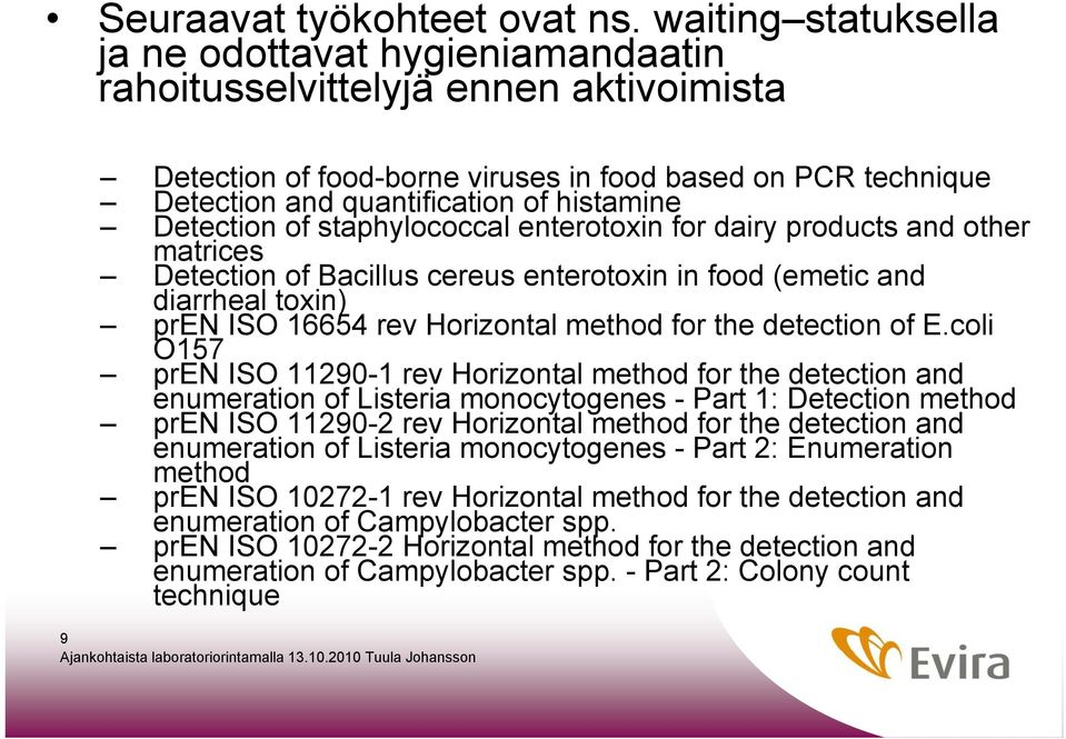 Detection of staphylococcal enterotoxin for dairy products and other matrices Detection of Bacillus cereus enterotoxin in food (emetic and diarrheal toxin) pren ISO 16654 rev Horizontal method for