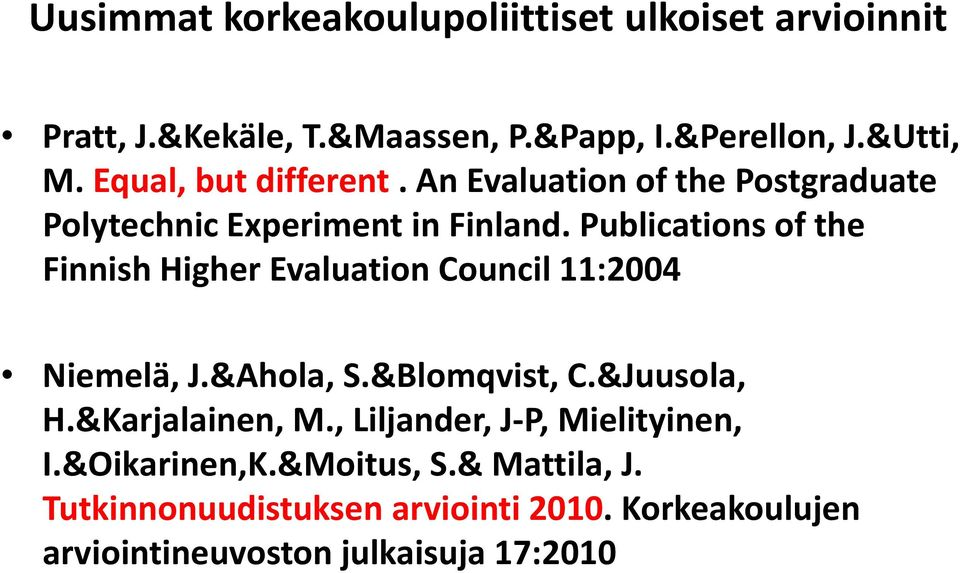 Publications of the Finnish Higher Evaluation Council 11:2004 Niemelä, J.&Ahola, S.&Blomqvist, C.&Juusola, H.
