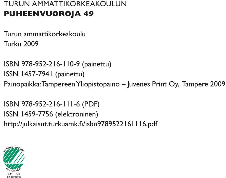 Yliopistopaino Juvenes Print Oy, Tampere 2009 ISBN 978-952-216-111-6 (PDF) ISSN